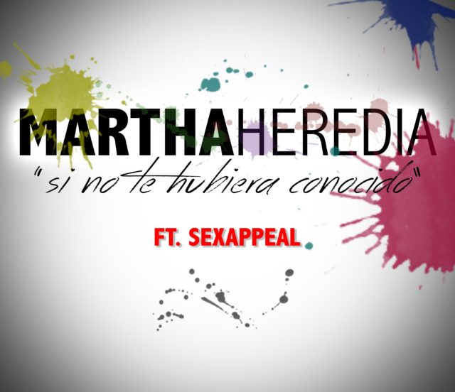 Martha Heredia ft. Sexappeal-Si No Te Hubiera Conocido
